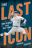 The Last Icon: Tom Seaver and His Times