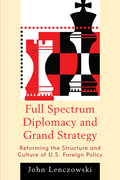 Full Spectrum Diplomacy and Grand Strategy: Reforming the Structure and Culture of U.S. Foreign Policy