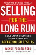 Selling for the Long Run : Build Lasting Customer Relationships for Breakthrough Results: Build Lasting Customer Relationships for Breakthrough Result