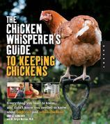 The Chicken Whisperer's Guide to Keeping Chickens: Everything You Need to Know . . . and Didn't Know You Needed to Know About Backyard and Urban Chick
