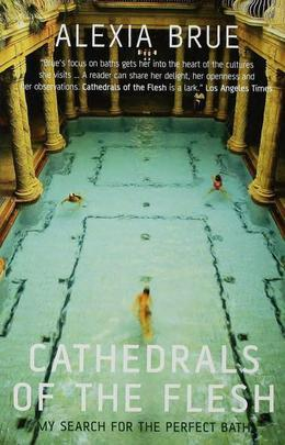 Cathedrals of the Flesh: My Search for the Perfect Bath
