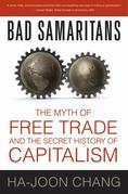 Bad Samaritans: The Myth of Free Trade and the Secret History of Capitalism