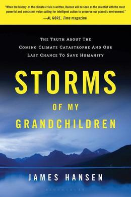 Storms of My Grandchildren: The Truth about the Coming Climate Catastrophe and Our Last Chance to Save Humanity