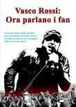 Vasco Rossi: ora parlano i fans