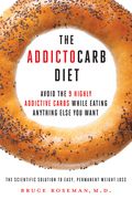 The Addictocarb Diet: Avoid the 9 Highly Addictive Carbs While Eating Anything Else You Want