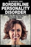 Borderline Personality Disorder: 30+ Secrets How To Take Back Your Life When Dealing With BPD (A Self Help Guide)