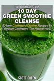 10 Day Green Smoothie Cleanse : 50 New Cholesterol Crusher Recipes To Reduce Cholesterol The Natural Way