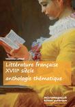 Littérature française XVIIIe siècle — Anthologie thématique