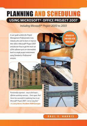 Planning and Scheduling Using Microsoft Project 2007 - Including Microsoft Project 2000 to 2003