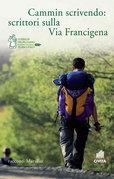 Cammin scrivendo: scrittori sulla Via Francigena