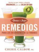 Remedios para los desórdenes de la tiroides de la Dama de los Jugos: Recetas de jugos, batidos y alimentos orgánicos
