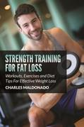 Strength Training For Fat Loss: Workouts, Exercises and Diet Tips For Effective Weight Loss
