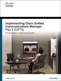 Implementing Cisco Unified Communications Manager, Part 2 (CIPT2) Foundation Learning Guide: (CCNP Voice CIPT2 642-457)