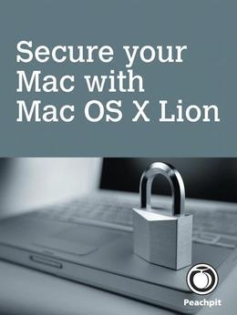 Secure your Mac, with Mac OS X Lion, 1/e