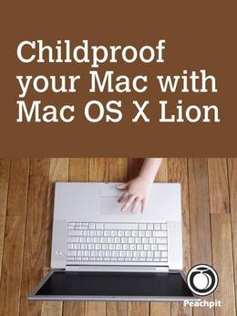 Childproof your Mac, with Mac OS X Lion, 1/e