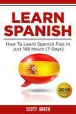 Learn Spanish : How To Learn Spanish Fast In Just 168 Hours (7 Days)