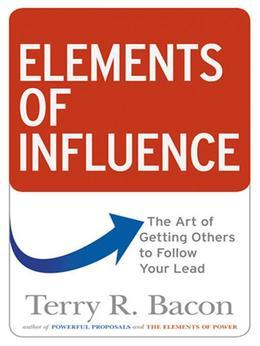 Elements of Influence: The Art of Getting Others to Follow Your Lead