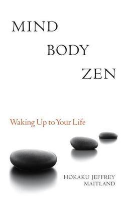 Mind Body Zen: Waking Up to Your Life