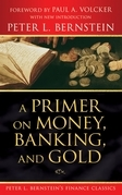 A Primer on Money, Banking, and Gold (Peter L. Bernstein's Finance Classics)