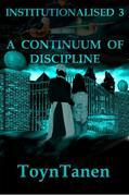 Institutionalised - Volume 3: A Continuum of Discipline