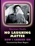 No Laughing Matter: How I Carried On