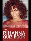 The Rihanna Quiz Book: 100 Questions on the Pop Star