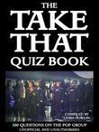 The Take That Quiz Book: 100 Questions on the Pop Group