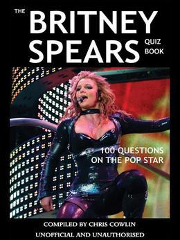 The Britney Spears Quiz Book: 100 Questions on the Pop Star