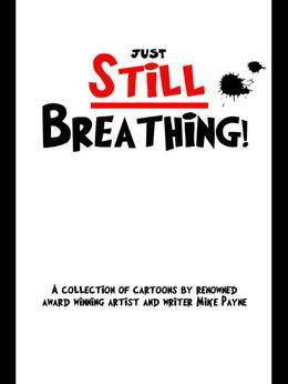 Just Still Breathing: A Collection of Cartoons