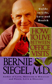 How to Live Between Office Visits: A Guide to Life, Love and Health