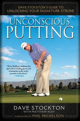 Unconscious Putting: Dave Stockton's Guide to Unlocking Your Signature Stroke
