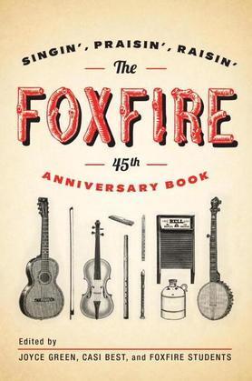 The Foxfire 45th Anniversary Book: Singin', Praisin', Raisin'