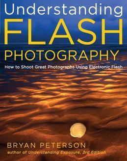 Understanding Flash Photography: How to Shoot Great Photographs Using Electronic Flash