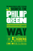 The Unauthorized Guide To Doing Business the Philip Green Way