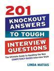 201 Knockout Answers to Tough Interview Questions: The Ultimate Guide to Handling the New Comptency-Based Interview Style