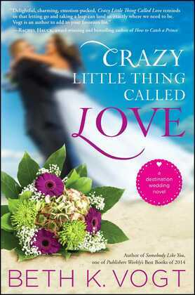 Crazy Little Thing Called Love: A Destination Wedding Novel