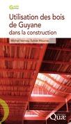 Utilisation des bois de Guyane pour la construction