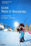Guide Neige et avalanches. Connaissances, pratiques, scurit