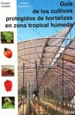 Gua de los cultivos protegidos de hortalizas en zona tropical hmeda