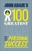 John Adair's 100 Greatest Ideas for Personal Success