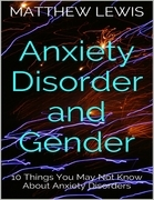 Anxiety Disorder and Gender: 10 Things You May Not Know About Anxiety Disorders