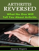 Arthritis Reversed: What No One Will Tell You About Arthritis