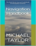 Navigation Handbook: The Wall Street Journal Guidebook On Navigation Systems