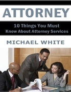 Attorney: 10 Things You Must Know About Attorney Services
