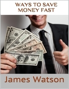 Ways to Save Money Fast: Undeniable Facts About Saving Money