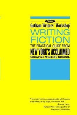 Gotham Writers Workshop: Writing Fiction: The Practical Guide From New York's Acclaimed Writing School