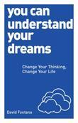 You Can Understand Your Dreams: Change Your Thinking, Change Your Life