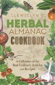 Llewellyn's Herbal Almanac Cookbook: A Collection of the Best Culinary Articles and Recipes