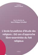 L'école bruxelloise d'étude des religions : 150 ans d'approche libre-exaministe du fait religieux