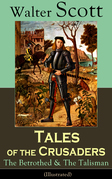 Tales of the Crusaders: The Betrothed & The Talisman (Illustrated)